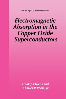 Electromagnetic Absorption in the Copper Oxide Superconductors - Owens, Frank J, and Poole Jr, Charles P