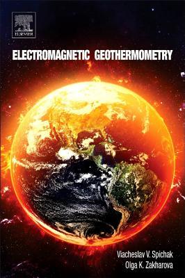 Electromagnetic Geothermometry - Spichak, Viacheslav V, and Zakharova, Olga K