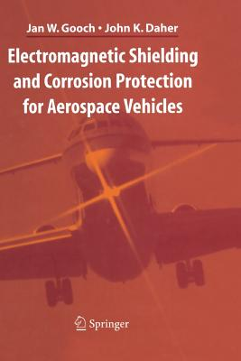 Electromagnetic Shielding and Corrosion Protection for Aerospace Vehicles - Gooch, Jan W., and Daher, John K.