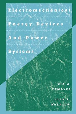 Electromechanical Energy Devices and Power Systems - Yamayee, Zia A, and Bala, Juan L