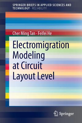 Electromigration Modeling at Circuit Layout Level - Tan, Cher Ming, and He, Feifei