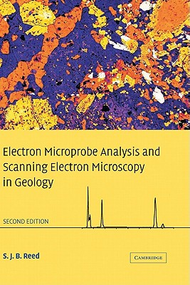 Electron Microprobe Analysis and Scanning Electron Microscopy in Geology - Reed, S J B
