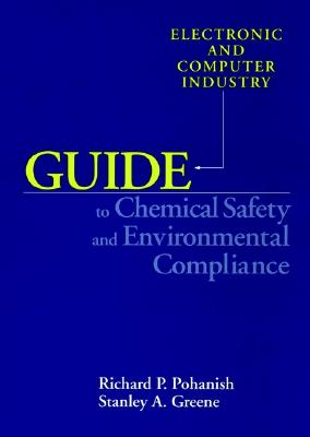 Electronic and Computer Industry Guide to Chemical Safety and Environmental Compliance - Pohanish, Richard P