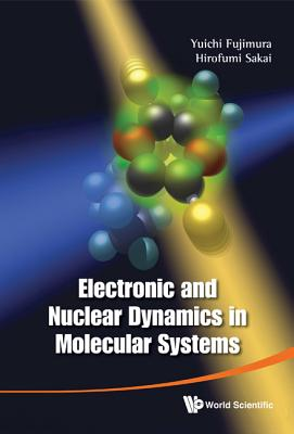 Electronic and Nuclear Dynamics in Molecular Systems - Fujimura, Yuichi