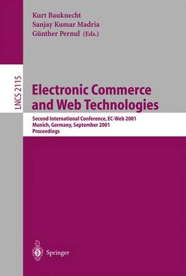 Electronic Commerce and Web Technologies: Second International Conference, EC-Web 2001 Munich, Germany, September 4-6, 2001 Proceedings - Bauknecht, Kurt (Editor), and Madria, Sanjay K (Editor), and Pernul, Gunther (Editor)