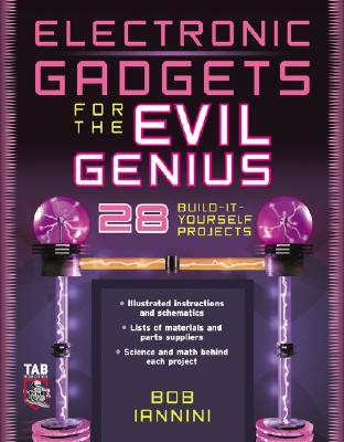 Electronic Gadgets for the Evil Genius - Iannini, Bob