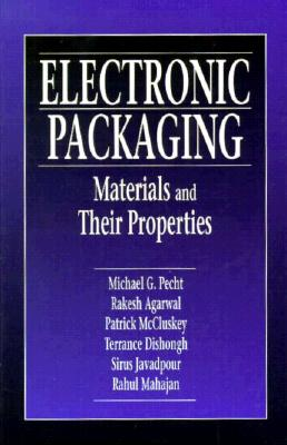 Electronic Packaging Materials and Their Properties - Pecht, Michael G, and Agarwal, Rakesh, and Agarwal, Rakish