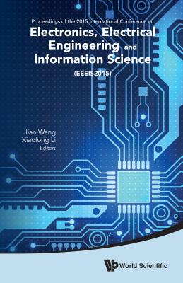 Electronics, Electrical Engineering And Information Science - Proceedings Of The 2015 International Conference (Eeeis2015) - Li, Xiaolong (Editor), and Wang, Jian (Editor)