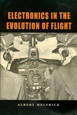Electronics in the Evolution of Flight - Helfrick, Albert