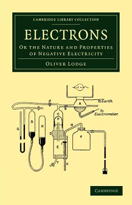 Electrons: Or the Nature and Properties of Negative Electricity - Lodge, Oliver