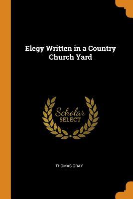 Elegy Written in a Country Church Yard - Gray, Thomas
