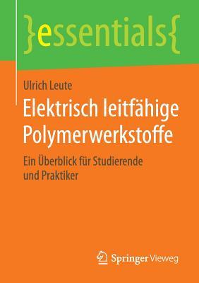 Elektrisch Leitfahige Polymerwerkstoffe: Ein Uberblick Fur Studierende Und Praktiker - Leute, Ulrich