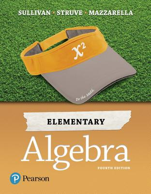 Elementary Algebra - Sullivan, Michael, and Struve, Katherine R, and Mazzarella, Janet