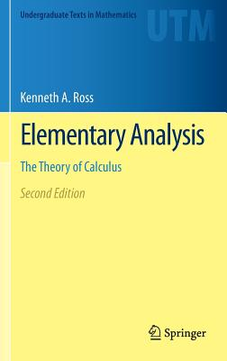 Elementary Analysis: The Theory of Calculus - Ross, Kenneth A