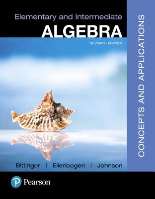 Elementary and Intermediate Algebra: Concepts and Applications - Bittinger, Marvin L, and Ellenbogen, David J, and Johnson, Barbara L