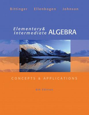 Elementary and Intermediate Algebra: Concepts & Applications - Bittinger, Marvin L., and Ellenbogen, David J., and Johnson, Barbara L.