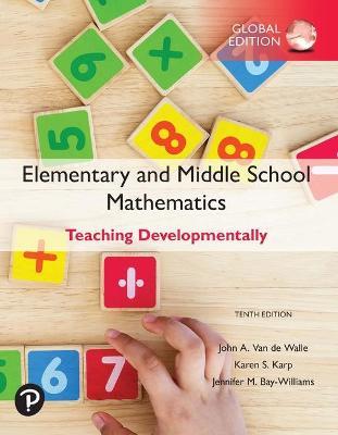 Elementary and Middle School Mathematics: Teaching Developmentally, Global Edition - Van de Walle, John, and Karp, Karen