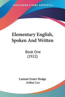 Elementary English, Spoken and Written: Book One (1922) - Lamont Foster Hodge, Foster Hodge, and Lee, Arthur