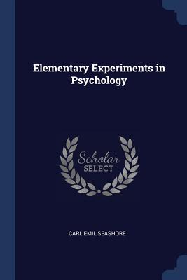 Elementary Experiments in Psychology - Seashore, Carl Emil