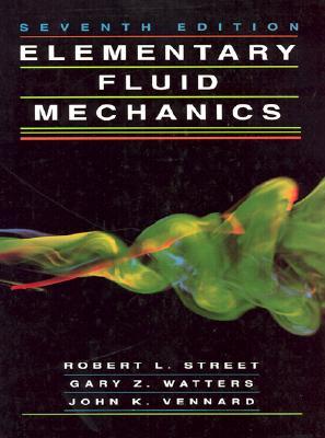Elementary Fluid Mechanics - Street, Robert L, and Watters, Gary Z, and Vennard, John K