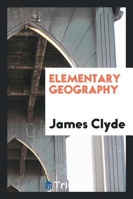 Elementary Geography - Clyde, James