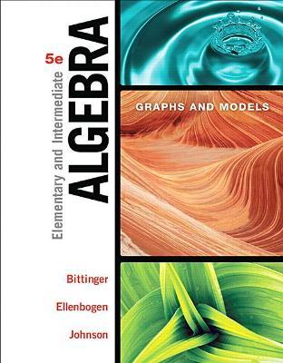 Elementary & Intermediate Algebra: Graphs & Models - Bittinger, Marvin L., and Ellenbogen, David J., and Johnson, Barbara L.