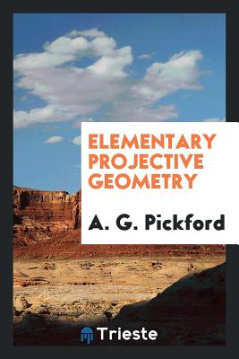 Elementary Projective Geometry - Pickford, A G