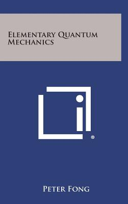 Elementary Quantum Mechanics - Fong, Peter