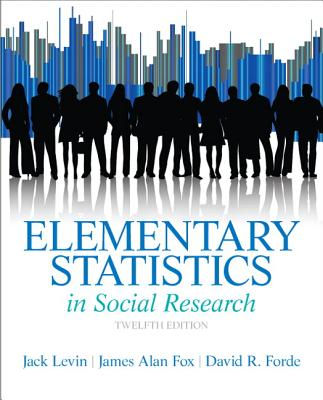 Elementary Statistics in Social Research - Levin, Jack A, and Fox, James Alan, and Forde, David R