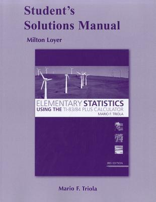 Elementary Statistics Using the T1-83/84 Plus Calculator, Student's Solutions Manual - Loyer, Milton F