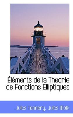 Elements de La Theorie de Fonctions Elliptiques - Tannery, Jules, and Molk, Jules