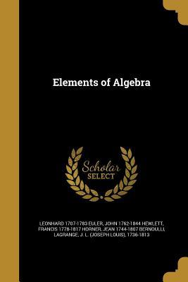 Elements of Algebra - Euler, Leonhard 1707-1783, and Hewlett, John 1762-1844, and Horner, Francis 1778-1817
