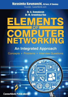 Elements of Computer Networking: An Integrated Approach (Concepts, Problems and Interview Questions) - Karumanchi, Narasimha