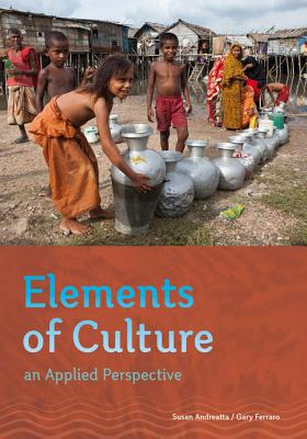 Elements of Culture: An Applied Perspective - Andreatta, Susan, and Ferraro, Gary