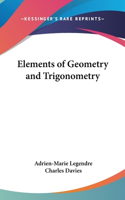 Elements of Geometry and Trigonometry - Legendre, Adrien Marie, and Davies, Charles (Editor)