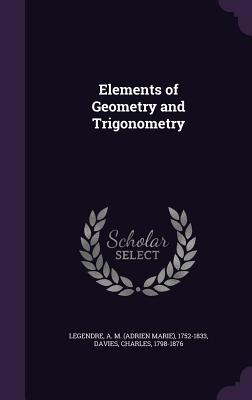 Elements of Geometry and Trigonometry - Legendre, A M 1752-1833, and Davies, Charles