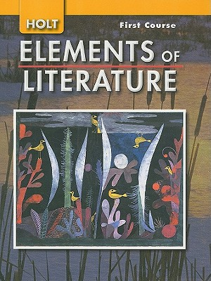 Elements of Literature: Student Edition Grade 7 First Course 2007 - Holt Rinehart and Winston (Prepared for publication by)