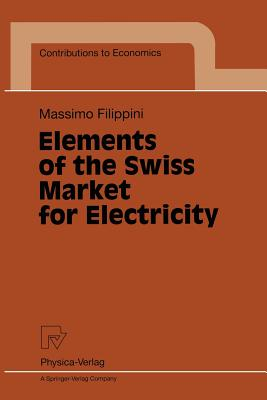 Elements of the Swiss Market for Electricity - Filippini, Massimo