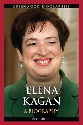 Elena Kagan: A Biography - Greene, Meg