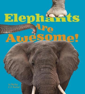 Elephants Are Awesome! - Rustad, Martha E. H.