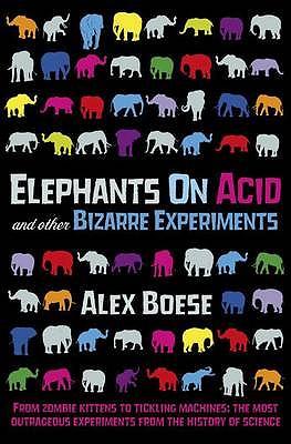 Elephants on Acid: and Other Bizarre Experiments - Boese, Alex