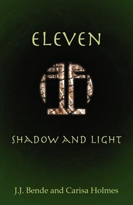 Eleven: Shadow and Light - Bende, J J, and Holmes, Carisa