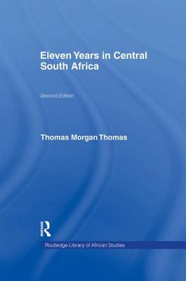 Eleven Years in Central South Africa - Thomas, Thomas Morgan