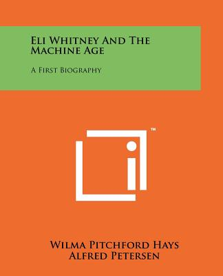 Eli Whitney and the Machine Age: A First Biography - Hays, Wilma Pitchford