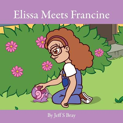 Elissa Meets Francine: Elissa the Curious Snail Series Volume 2 - Bray, Jeff S