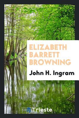 Elizabeth Barrett Browning - Ingram, John H