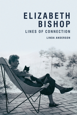 Elizabeth Bishop: Lines of Connection - Anderson, Linda