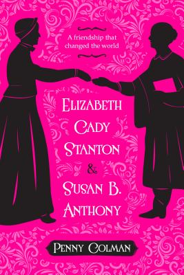 Elizabeth Cady Stanton and Susan B. Anthony: A Friendship That Changed the World - Colman, Penny
