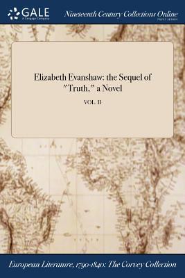 Elizabeth Evanshaw: The Sequel of Truth, a Novel; Vol. II - Anonymous