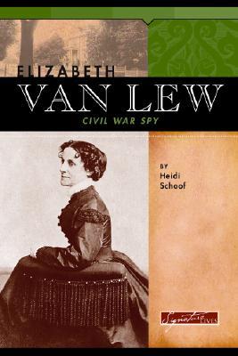 Elizabeth Van Lew: Civil War Spy - Schoof, Heidi
